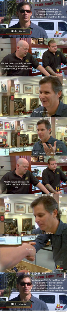 Basically what happens on every episode of Pawn Stars