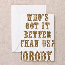 Who's Got It Better Than Us? Nobody! Greeting Card for