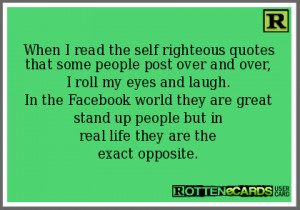 When I read the self righteous quotes that some people post over and ...