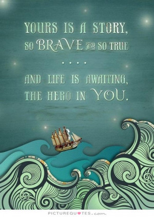 Quotes Life Quotes Inspiring Quotes Story Quotes Hero Quotes Brave