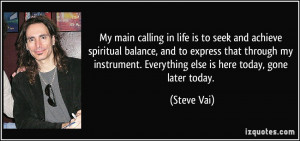 My main calling in life is to seek and achieve spiritual balance, and ...