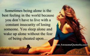 Sometimes being alone is the best feeling in the world because you don ...