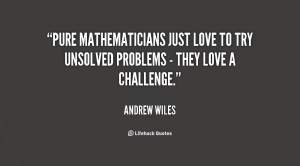 Pure mathematicians just love to try unsolved problems - they love a ...