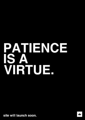 Patience+is+a+virtue+quote