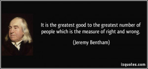 ... of people which is the measure of right and wrong. - Jeremy Bentham