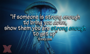 someone is strong enough to bring you down, show them you are strong ...