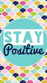 Always stay POSITIVE:)