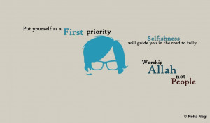 Put yourself as a first priority. Selfishness will guide you in the ...