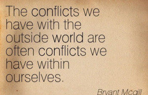 The Conflicts We Have With The Outside World Are Often Conflicts We ...