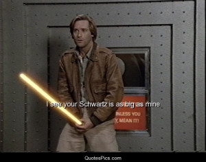 see your Schwartz is as big as mine – Spaceballs