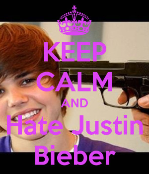 Keep Calm And Hate Justin