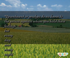 Resentment or grudges do no harm to