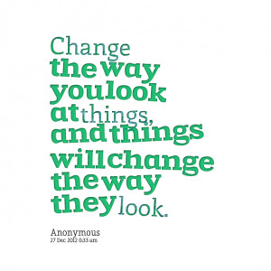 You Change The Way Look Things Love Quotes And