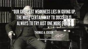 ... way to succeed is always to try just one more time. - Thomas A. Edison