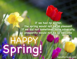 If we had no winter, the spring would not be so pleasant: if we did ...
