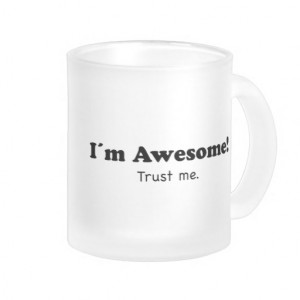 Im Awesome! Trust me funny quote Mug