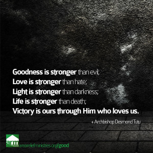 Goodness is stronger than evil. Love is stronger than hate. Light is ...