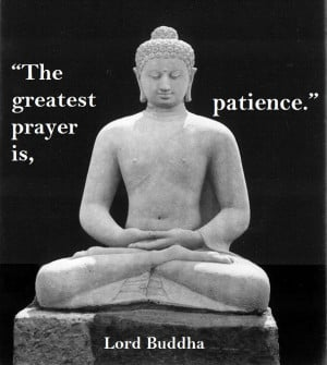 Buddha Quotes : The greatest prayer is, patience.