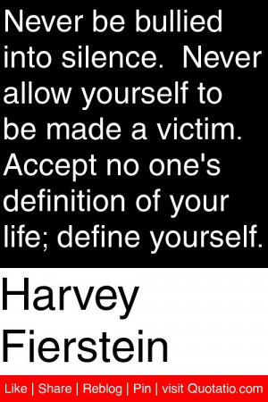 Harvey Fierstein - Never be bullied into silence. Never allow yourself ...