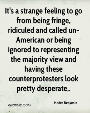 from being fringe ridiculed and called un American or being ignored