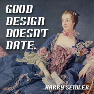 Good design doesn't date. Harry Seidler
