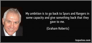 My ambition is to go back to Spurs and Rangers in some capacity and ...