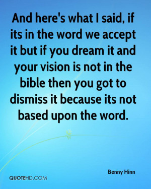 ... you dream it and your vision is not in the bible then you got to