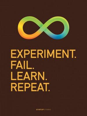 Experiment, fail, learn, repeat !