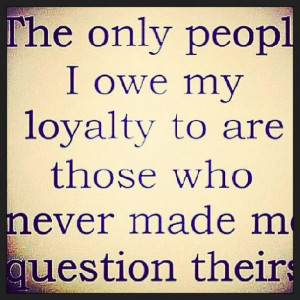 Loyalty Quote | I just likey :)
