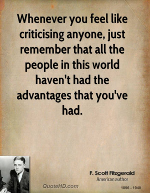 Whenever you feel like criticising anyone, just remember that all the ...
