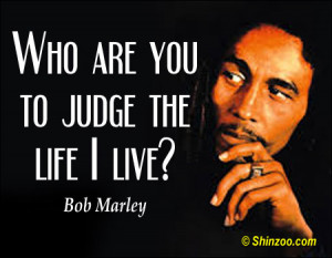 Who are you to judge the life I live?""