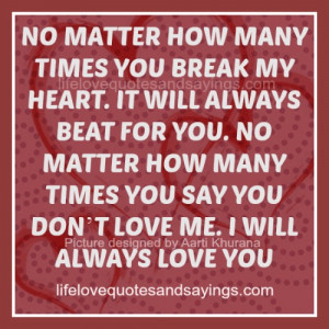 ... MANY TIMES YOU SAY YOU DON'T LOVE ME. I WILL ALWAYS LOVE YOU Unknown