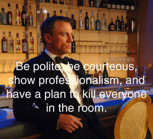 ... , show professionalism, and have a plan to kill everyone in the room