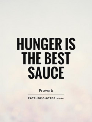 Hunger is the best sauce Picture Quote #1