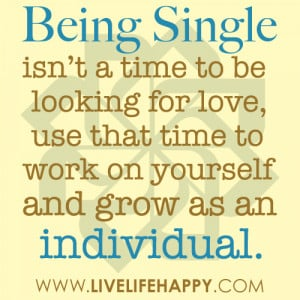 being single isn t a time to be looking for love use that time to work ...