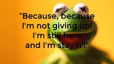 ... or Churchill, Never, never, never give up. #Quotes #Kermit #Muppets