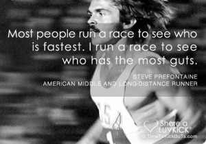 Most people run a race to see who is fastest. I run a race to see who ...