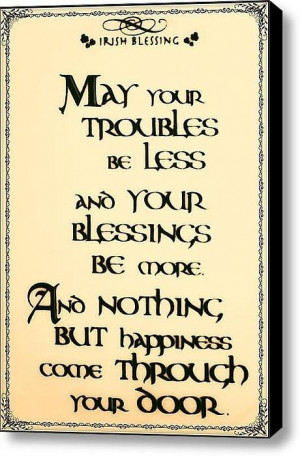 Irish blessing for St. Patrick's Day: may you troubles be less and ...