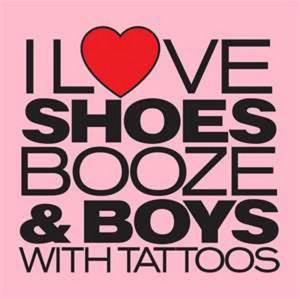 Shoes, Booze, and Boys With Tattoos
