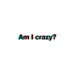 am I crazy? 3D quote. use if you want. :D