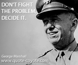 quotes - Don't fight the problem, decide it.