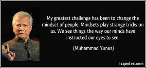 My greatest challenge has been to change the mindset of people ...