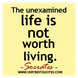 The unexamined life is not worth living. Socrates quote picture