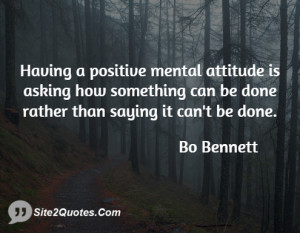 Having a positive mental attitude is asking how something can be done ...