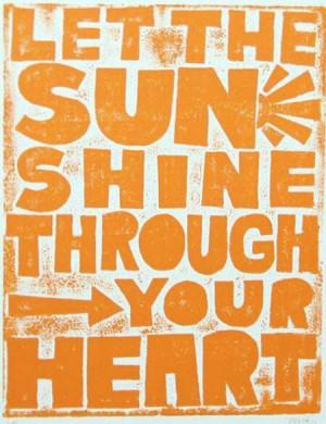 Let the sun shine through your heart