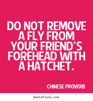 ... your friend's forehead with.. Chinese Proverb best friendship quote