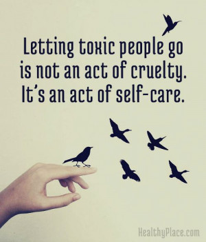 Positive Quote: Letting toxic people go is not an act of cruelty. It ...