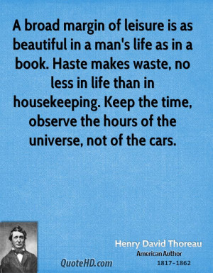 broad margin of leisure is as beautiful in a man's life as in a book ...