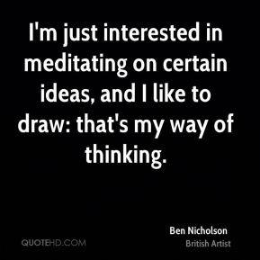 Ben Nicholson - I'm just interested in meditating on certain ideas ...