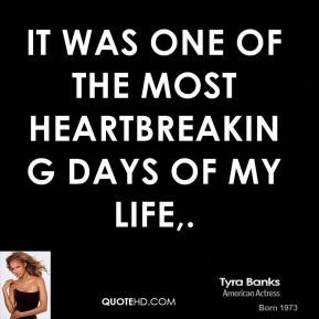 tyra-banks-quote-it-was-one-of-the-most-heartbreaking-days-of-my-life ...